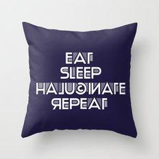 Eat Sleep Halucinate Repeat Throw Pillow