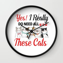yes i really do need all these cats T-Shirt  Wall Clock