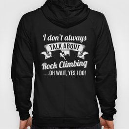 Don't Always Talk About Rock Climbing Oh Wait, Yes I do! Hoody