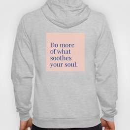 Do More of What Soothes Your Soul Hoody