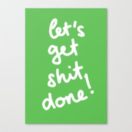 Let's Get Shit Done! Canvas Print