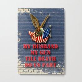My Husband My Gun Metal Print