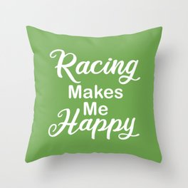 Racing Makes Me Happy Throw Pillow