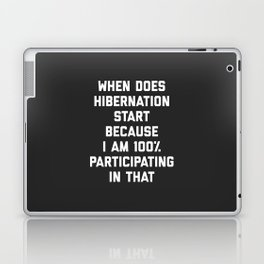 When Does Hibernation Start Funny Quote Laptop & iPad Skin