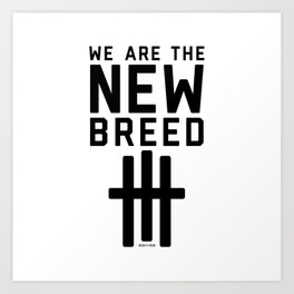We Are The New Breed Art Print