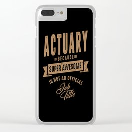 Actuary - Funny Job and Hobby Clear iPhone Case