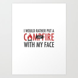 I would rather put a campfire out with my face / Debra Morgan / Dexter Art Print