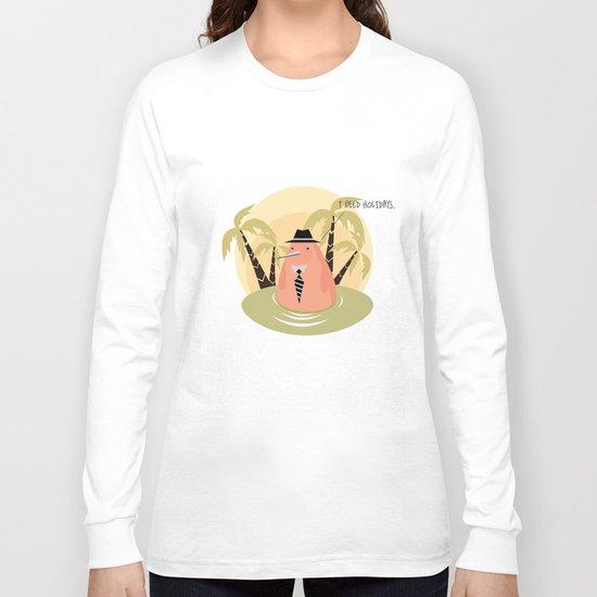 I need holidays Long Sleeve T-shirt