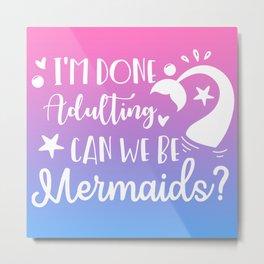 Can We Be Mermaids Metal Print