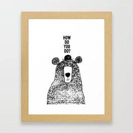 How do you do? Framed Art Print