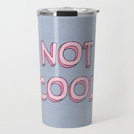 Not cool Travel Mug