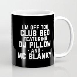 Club Bed Funny Quote Coffee Mug