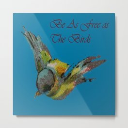 Be as free as the birds Metal Print