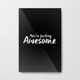 You're Fucking Awesome Metal Print