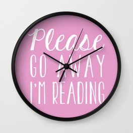 Please Go Away, I'm Reading (Polite Version) - Pink Wall Clock