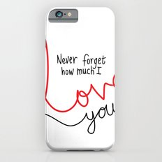 Never Forget How Much I Love You Slim Case iPhone 6s