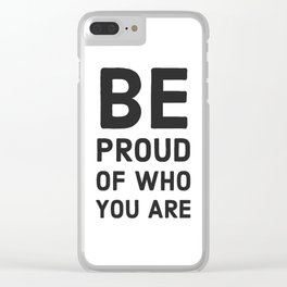 BE PROUD OF WHO YOU ARE Clear iPhone Case