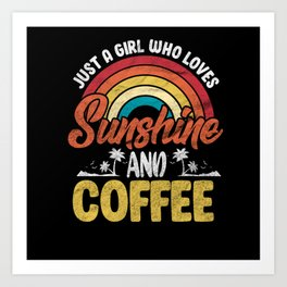Just A Girl Who Loves Sunshine And Coffee Art Print