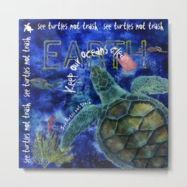 Sea Turtles not Trash Metal Print