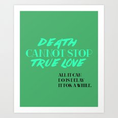 Death Cannot Stop True Love! Art Print