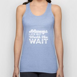 Always Late But Worth The Wait - Funny Saying Unisex Tank Top