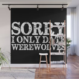 Sorry, I only date werewolves! (Inverted) Wall Mural