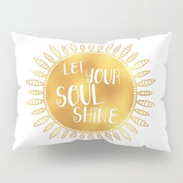 let your soul shine Pillow Sham