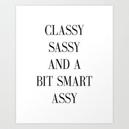 Printable Poster - Classy Sassy and a bit Smart Assy - Typography Print Black & White Wall Art Poste Art Print