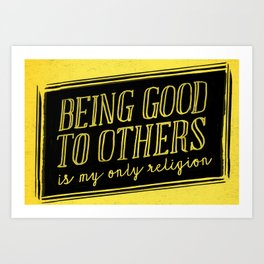Being good to others is my only religion Art Print