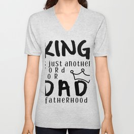 King Is Just Another Name for Dad - #fatherhood Unisex V-Neck
