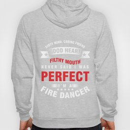 Poi Dancing Performing Art Singing Flames Dirty Mind Caring Friend Good Heart I'm A Fire Dancer Gift Hoody