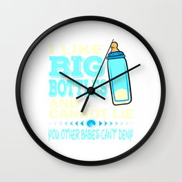 """I Like Big Bottles And I Cannot Lie, You Other Babies Can't deny"" tee design for grown ups like you Wall Clock"