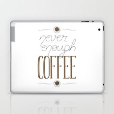 It's never enough coffee! Laptop & iPad Skin