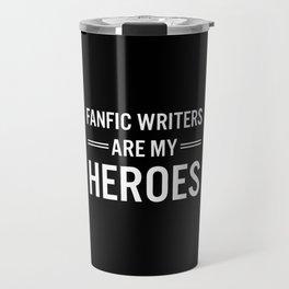 Fanfic Writers Are My Heros 2 Travel Mug