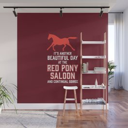it's another beautiful day at the red pony bar and continual soiree Wall Mural