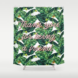 Thank you for being a friend Shower Curtain