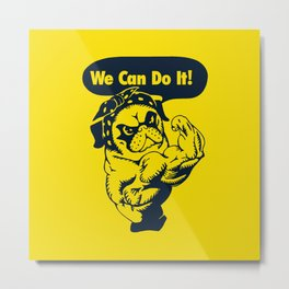 We Can Do It Pug Metal Print