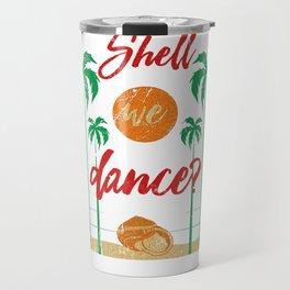 Shell We Dance Beach Vacation Seashell Travel Mug