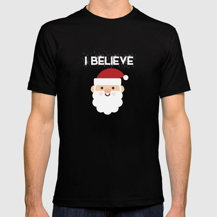 ac3e7f631 I Believe In Santa Claus Funny Christmas T-shirt by theperfectpresents |  Society6