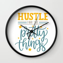 Hustle for the pretty things Wall Clock