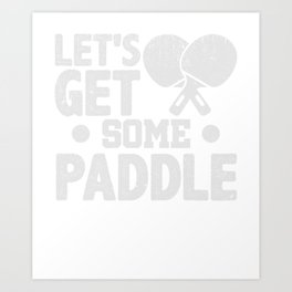 Let's Get Some Paddle Ping Pong T-Shirt Art Print