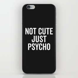 Not Cute Just Psycho Funny Quote iPhone Skin