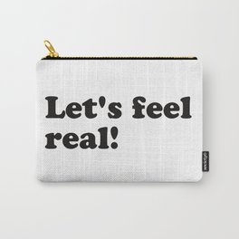Let's feel real Carry-All Pouch