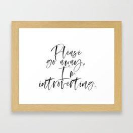 Please Go Away, I'm Introverting. Framed Art Print