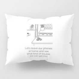 Let's Leave Our Phones At Home Pillow Sham