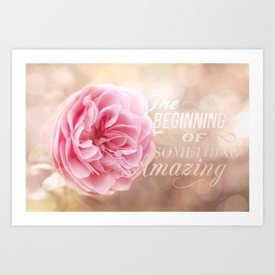 The beginning of something amazing . Roses- Rose Typography Art Print