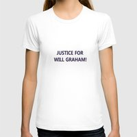 will graham T-shirts featuring Justice for Will Graham by TheseRmyDesigns