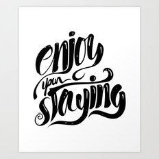 Enjoy your staying Art Print