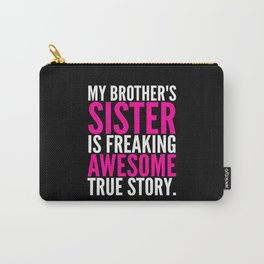 My Brother's Sister is Freaking Awesome True Story (Black - White - Pink) Carry-All Pouch