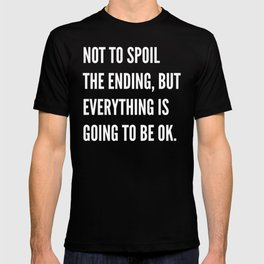 NOT TO SPOIL THE ENDING, BUT EVERYTHING IS GOING TO BE OK (Black & White) T-shirt